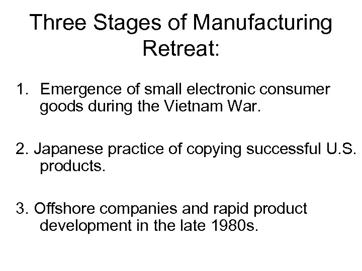 Three Stages of Manufacturing Retreat: 1. Emergence of small electronic consumer goods during the