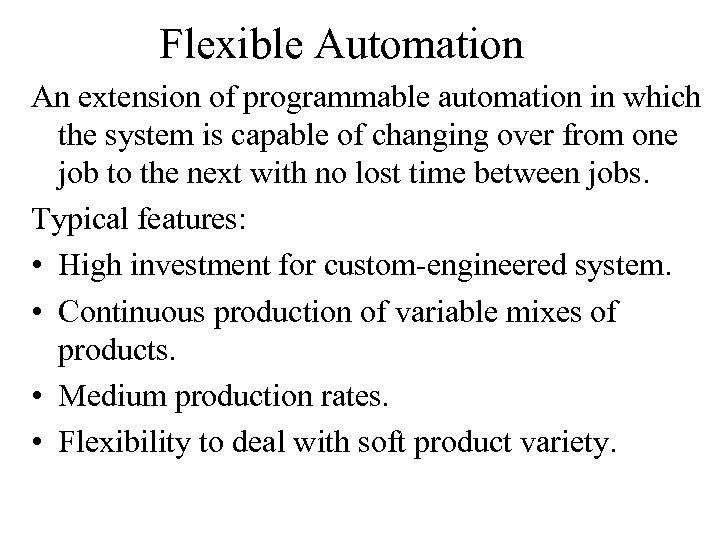 Flexible Automation An extension of programmable automation in which the system is capable of