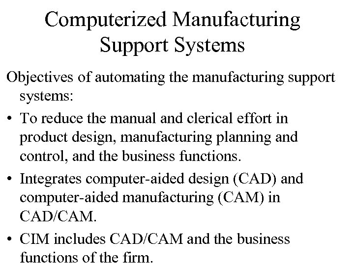 Computerized Manufacturing Support Systems Objectives of automating the manufacturing support systems: • To reduce