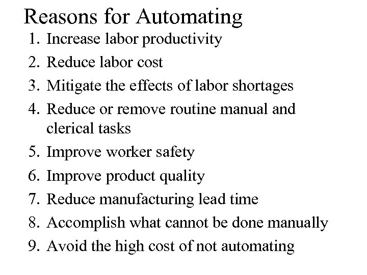 Reasons for Automating 1. 2. 3. 4. 5. 6. 7. 8. 9. Increase labor
