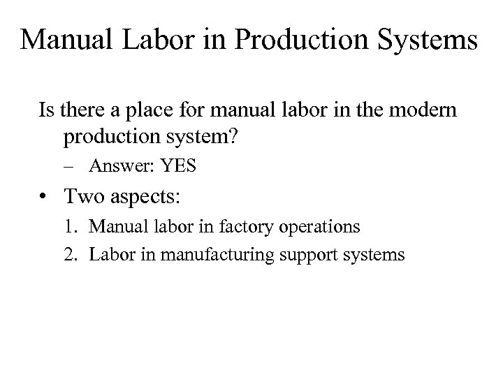 Manual Labor in Production Systems Is there a place for manual labor in the