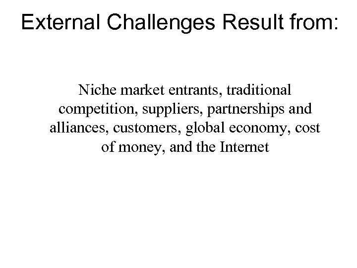 External Challenges Result from: Niche market entrants, traditional competition, suppliers, partnerships and alliances, customers,