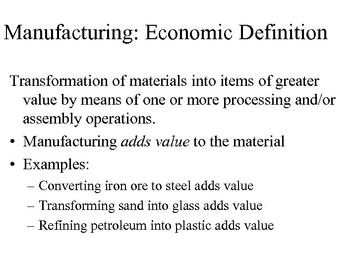 Manufacturing: Economic Definition Transformation of materials into items of greater value by means of