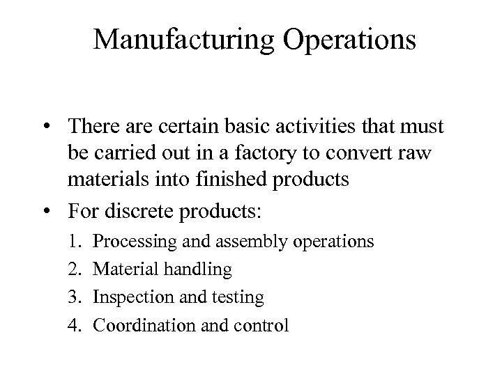 Manufacturing Operations • There are certain basic activities that must be carried out in