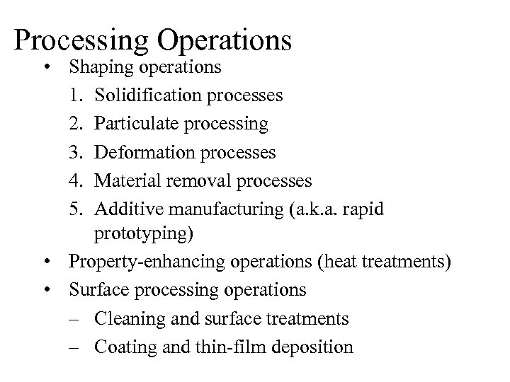 Processing Operations • Shaping operations 1. Solidification processes 2. Particulate processing 3. Deformation processes