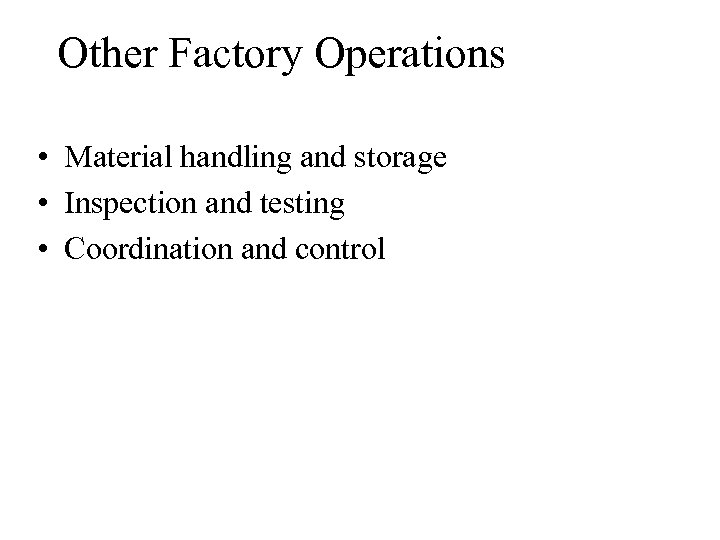 Other Factory Operations • Material handling and storage • Inspection and testing • Coordination