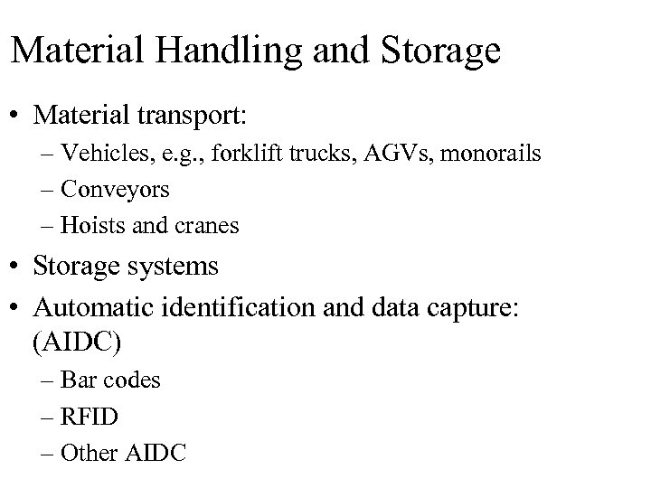 Material Handling and Storage • Material transport: – Vehicles, e. g. , forklift trucks,