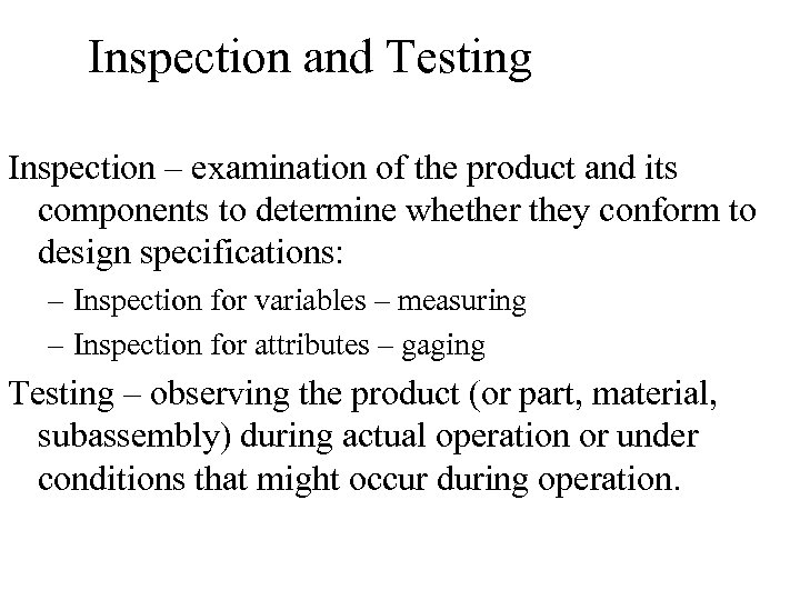 Inspection and Testing Inspection – examination of the product and its components to determine