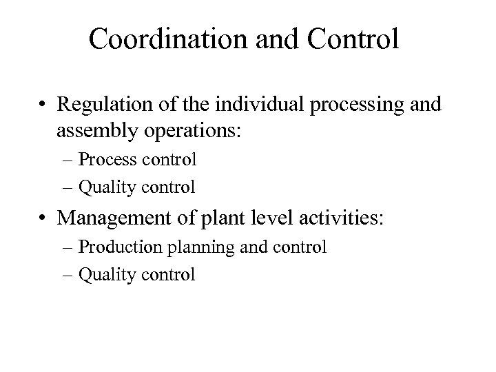 Coordination and Control • Regulation of the individual processing and assembly operations: – Process