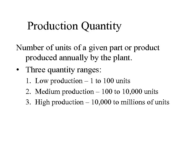 Production Quantity Number of units of a given part or product produced annually by
