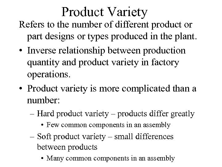 Product Variety Refers to the number of different product or part designs or types