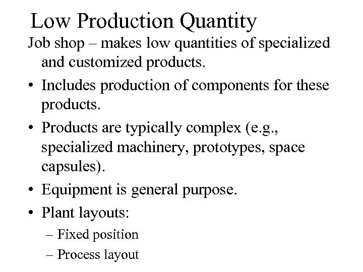 Low Production Quantity Job shop – makes low quantities of specialized and customized products.