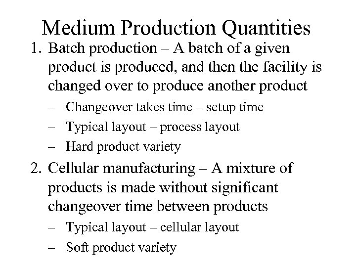 Medium Production Quantities 1. Batch production – A batch of a given product is