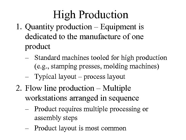 High Production 1. Quantity production – Equipment is dedicated to the manufacture of one
