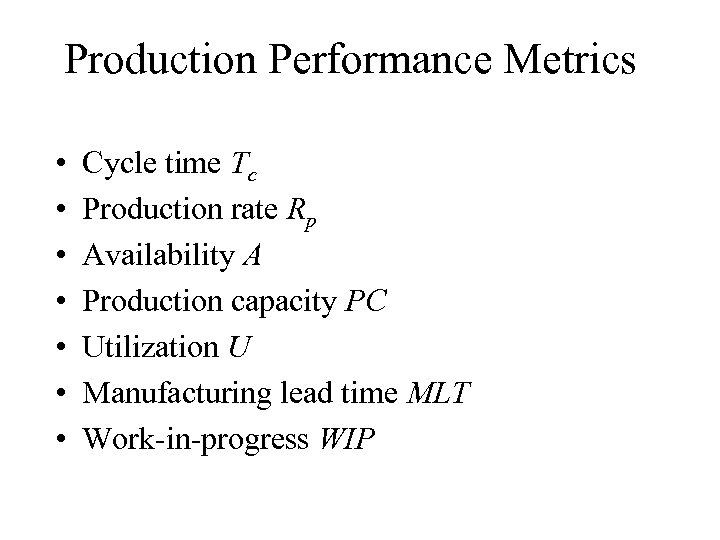 Production Performance Metrics • • Cycle time Tc Production rate Rp Availability A Production