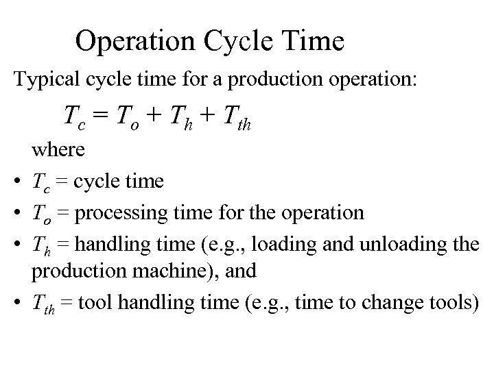 Operation Cycle Time Typical cycle time for a production operation: Tc = To +