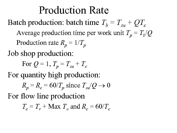 Production Rate Batch production: batch time Tb = Tsu + QTc Average production time