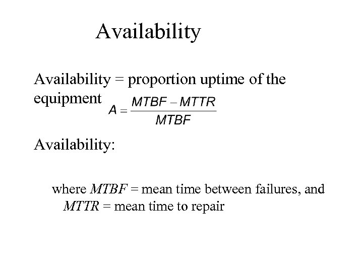 Availability = proportion uptime of the equipment Availability: where MTBF = mean time between