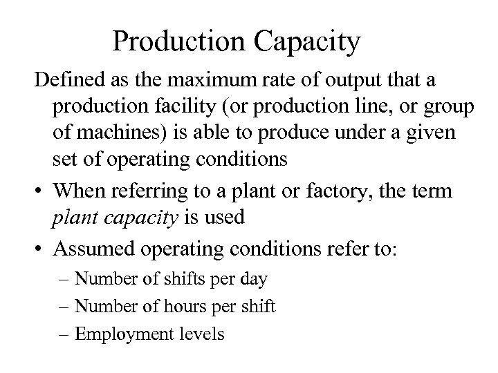Production Capacity Defined as the maximum rate of output that a production facility (or
