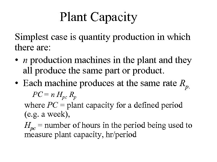 Plant Capacity Simplest case is quantity production in which there are: • n production