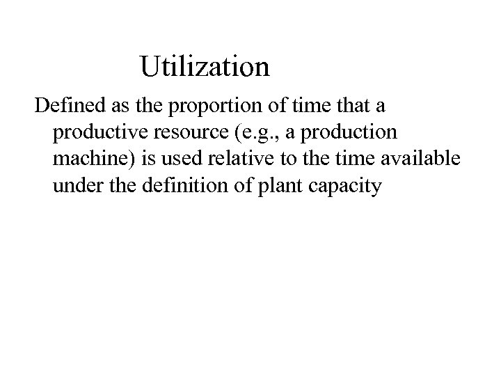 Utilization Defined as the proportion of time that a productive resource (e. g. ,