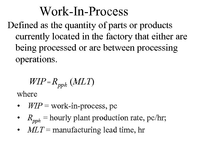 Work-In-Process Defined as the quantity of parts or products currently located in the factory