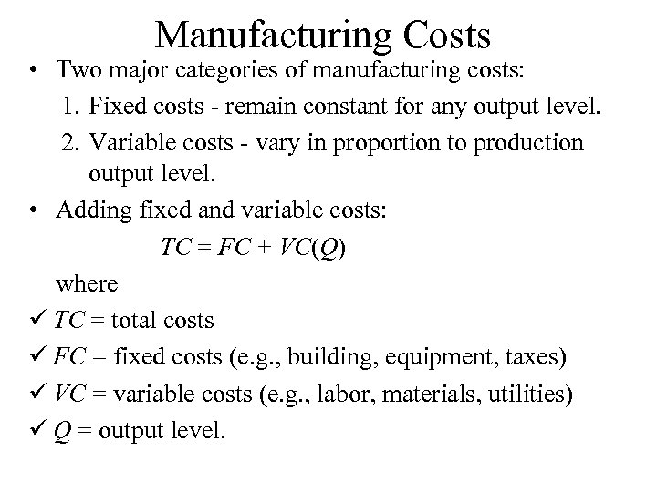 Manufacturing Costs • Two major categories of manufacturing costs: 1. Fixed costs - remain