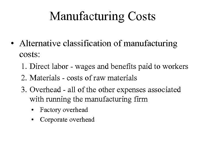 Manufacturing Costs • Alternative classification of manufacturing costs: 1. Direct labor - wages and