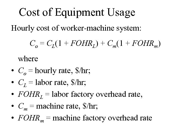 Cost of Equipment Usage Hourly cost of worker-machine system: Co = CL(1 + FOHRL)