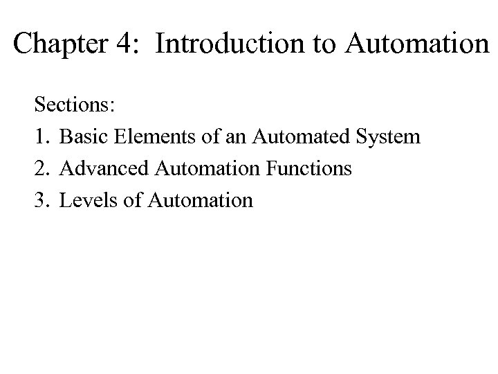 Chapter 4: Introduction to Automation Sections: 1. Basic Elements of an Automated System 2.