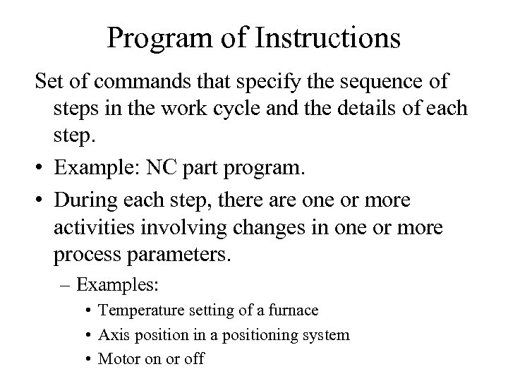 Program of Instructions Set of commands that specify the sequence of steps in the