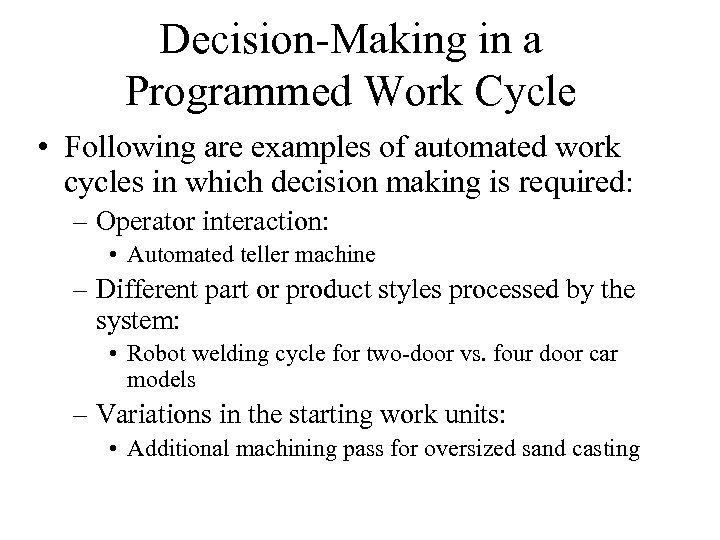 Decision-Making in a Programmed Work Cycle • Following are examples of automated work cycles