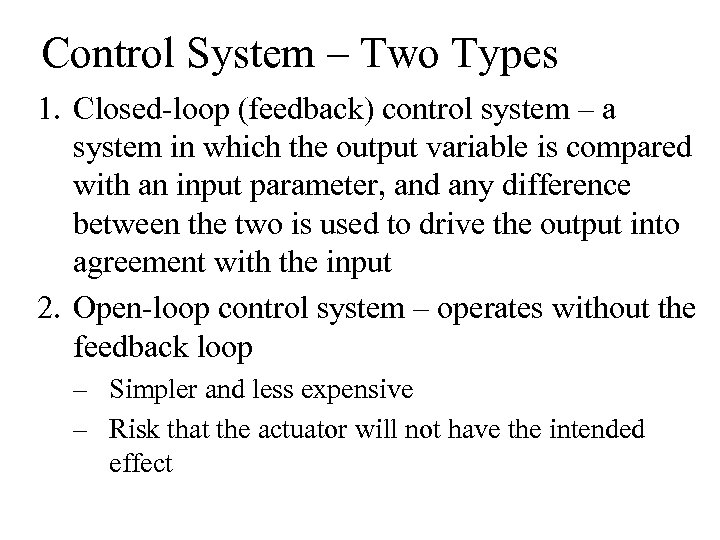 Control System – Two Types 1. Closed-loop (feedback) control system – a system in