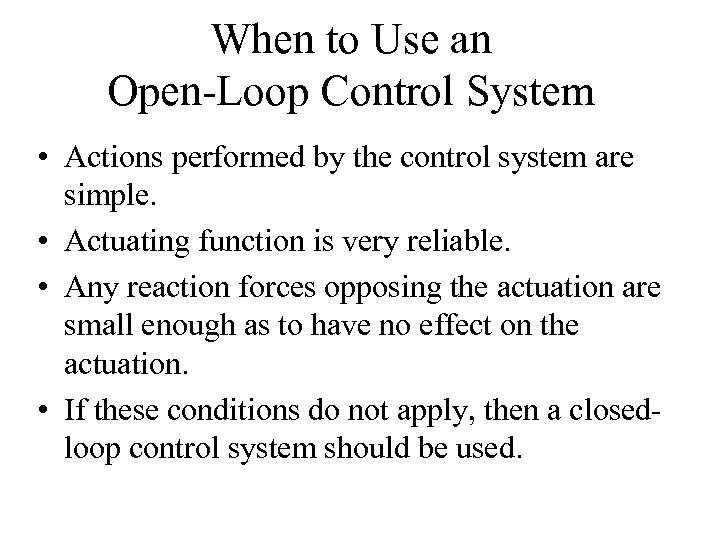 When to Use an Open-Loop Control System • Actions performed by the control system