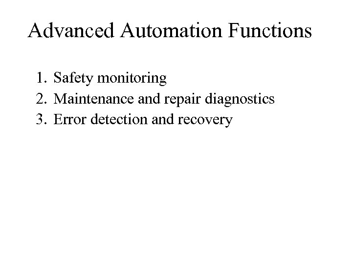 Advanced Automation Functions 1. Safety monitoring 2. Maintenance and repair diagnostics 3. Error detection