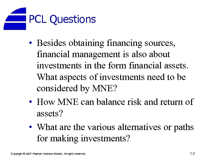 PCL Questions • Besides obtaining financing sources, financial management is also about investments in