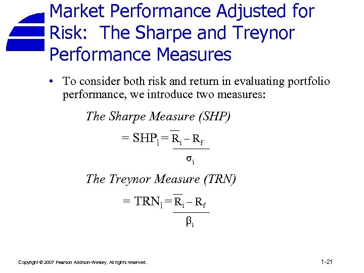 Market Performance Adjusted for Risk: The Sharpe and Treynor Performance Measures • To consider