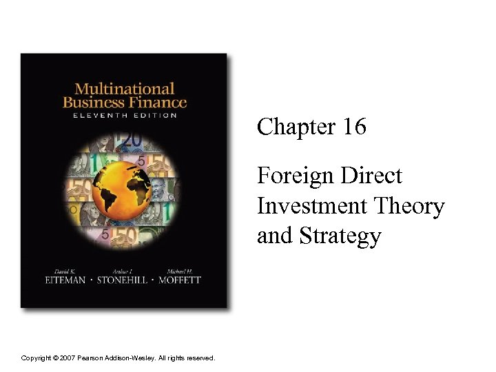 Chapter 16 Foreign Direct Investment Theory and Strategy Copyright © 2007 Pearson Addison-Wesley. All