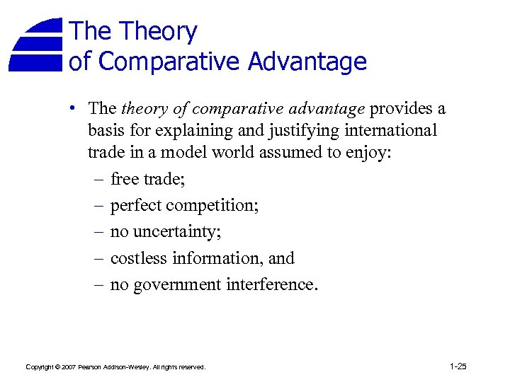 The Theory of Comparative Advantage • The theory of comparative advantage provides a basis