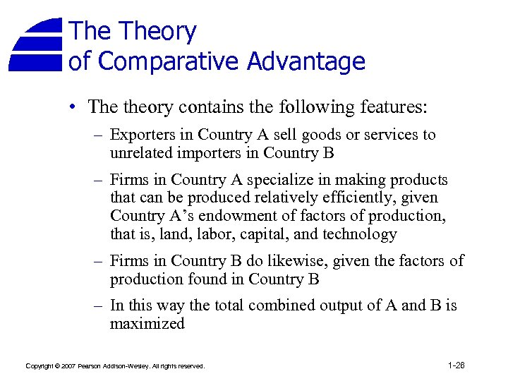 The Theory of Comparative Advantage • The theory contains the following features: – Exporters
