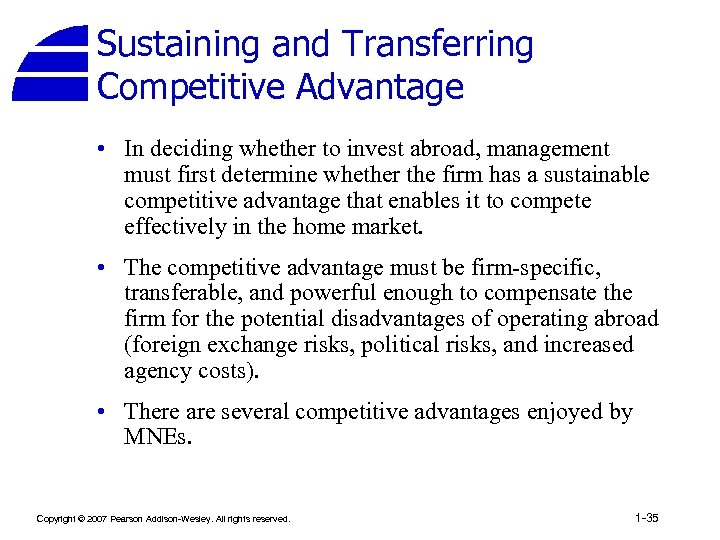 Sustaining and Transferring Competitive Advantage • In deciding whether to invest abroad, management must