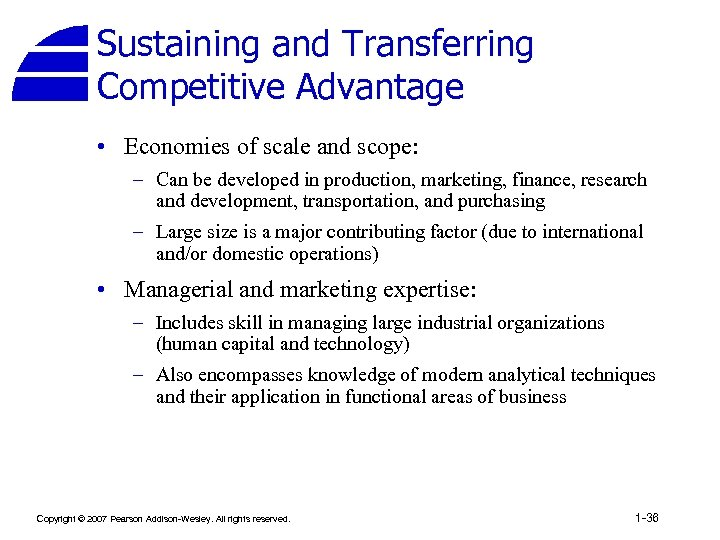 Sustaining and Transferring Competitive Advantage • Economies of scale and scope: – Can be