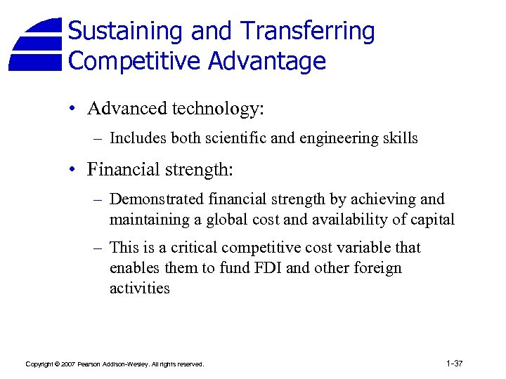 Sustaining and Transferring Competitive Advantage • Advanced technology: – Includes both scientific and engineering