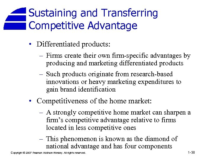 Sustaining and Transferring Competitive Advantage • Differentiated products: – Firms create their own firm-specific