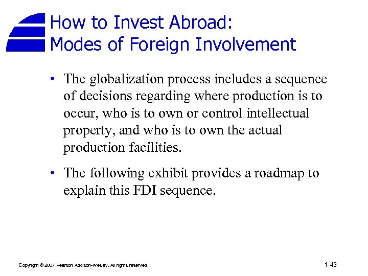 How to Invest Abroad: Modes of Foreign Involvement • The globalization process includes a