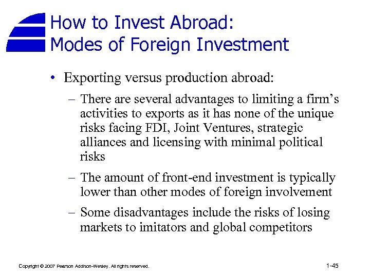 How to Invest Abroad: Modes of Foreign Investment • Exporting versus production abroad: –