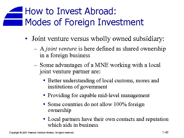How to Invest Abroad: Modes of Foreign Investment • Joint venture versus wholly owned