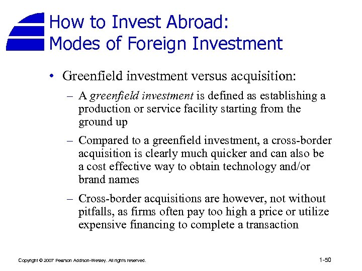 How to Invest Abroad: Modes of Foreign Investment • Greenfield investment versus acquisition: –