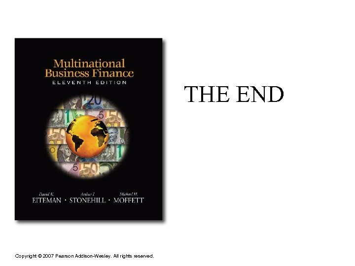 THE END Copyright © 2007 Pearson Addison-Wesley. All rights reserved.