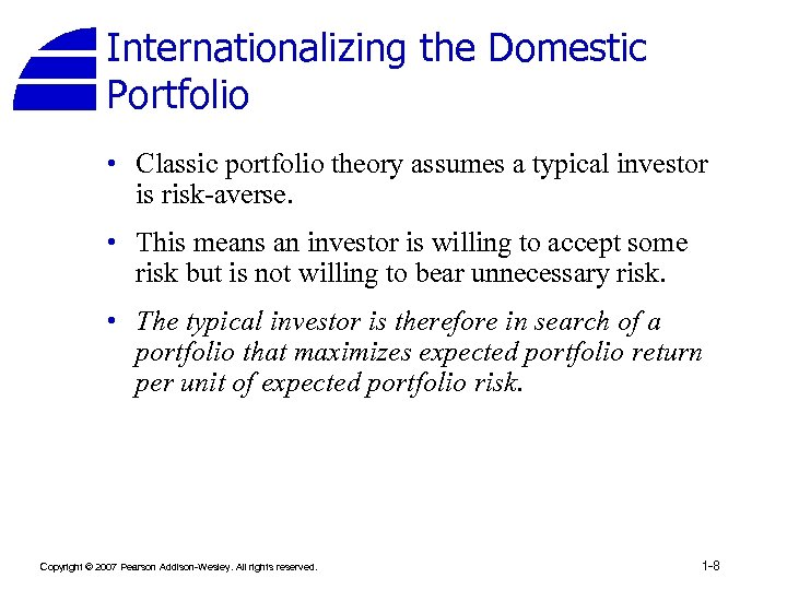 Internationalizing the Domestic Portfolio • Classic portfolio theory assumes a typical investor is risk-averse.
